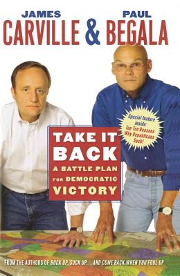 Take It Back: A Battle Plan for Democratic Victory - Carville, James
