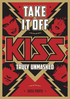 Take It Off: Kiss Truly Unmasked - Prato, Greg, and Jericho, Chris, and Carlsson, Andreas