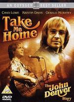 Take Me Home: The John Denver Story - Jerry London