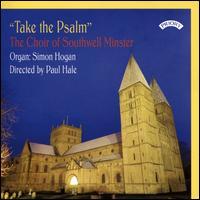 Take the Psalm - David Quinn (organ); Simon Hogan (organ); Southwell Minster Choir (choir, chorus); Paul Hale (conductor)