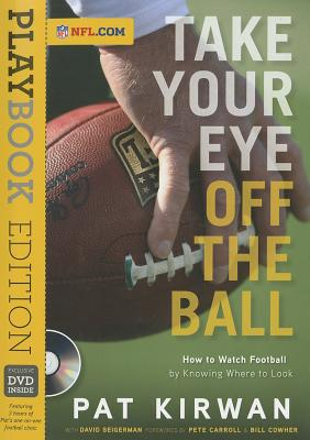 Take Your Eye Off the Ball - Kirwan, Pat, and Seigerman, David, and Carroll, Pete (Foreword by)
