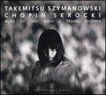 Takemitsu, Szymanowski, Chopin, Serocki: Works for solo piano