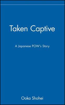 Taken Captive: A Japanese Pow's Story - Shohei, Ooka