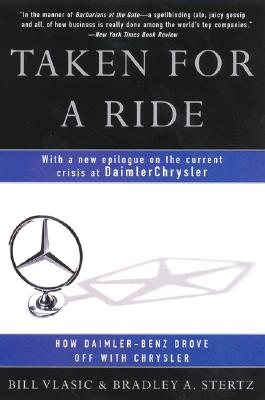 Taken for a Ride: How Daimler-Benz Drove Off with Chrysler - Vlasic, Bill, and Stertz, Bradley A
