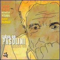 Takes on Pasolini - Antonio Faraò/Miroslav Vitous/Daniel Humair