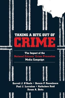 Taking a Bite Out of Crime: The Impact of the National Citizens' Crime Prevention Media Campaign - O'Keefe, Garrett J, Dr.