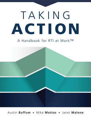 Taking Action: A Handbook for Rti at Work(tm) (How to Implement Response to Intervention in Your School) - Buffum, Austin, and Mattos, Mike, and Malone, Janet