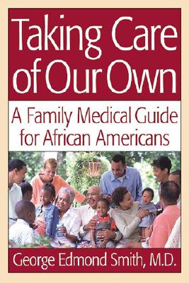 Taking Care of Our Own: A Family Medical Guide for African Americans - Smith, George Edmond, M.D., M.Ed., and Smith, M D