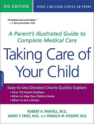 Taking Care of Your Child: A Parent's Illustrated Guide to Complete Medical Care - Pantell, Robert H, M.D., and Fries, James F, M.D., and Vickery, Donald M
