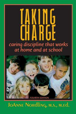Taking Charge: Caring Discipline That Works at Home and at School - Nordling, Joanne