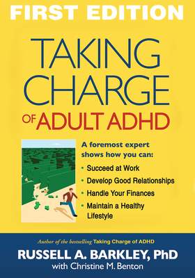 Taking Charge of Adult ADHD - Barkley, Russell A, PhD, Abpp, and Benton, Christine M, PhD (Contributions by)