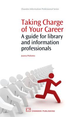 Taking Charge of Your Career: A Guide for Library and Information Professionals - Ptolomey, Joanna