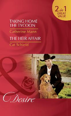 Taking Home The Tycoon: Taking Home the Tycoon (Texas Cattleman's Club: Blackmail, Book 9) / the Heir Affair (LAS Vegas Nights, Book 6) - Mann, Catherine, and Schield, Cat
