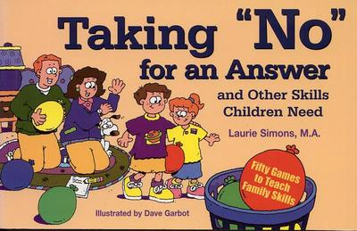 """Taking """"No"""" for an Answer and Other Skills Children Need: 50 Games to Teach Family Skills - Simons, Laurie, Ma"""