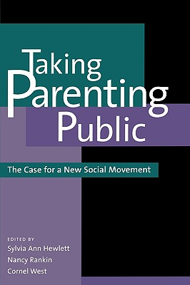 Taking Parenting Public: The Case for a New Social Movement - Hewlett, Sylvia Ann (Editor)
