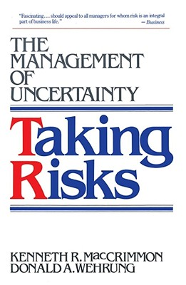 Taking Risks: The Management of Uncertainty - Maccrimmon, Kenneth R, and Stanbury, W T, and Wehrung, Donald a