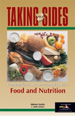 Taking Sides Food and Nutrition: Clashing Views on Controversial Issues in Food and Nutrition - Dixon, L Beth (Editor), and Nestle, Marion (Editor)