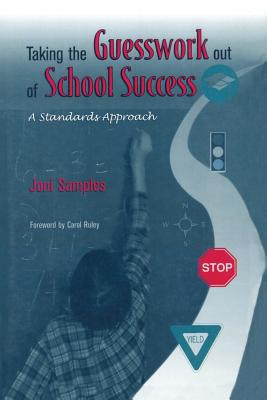 Taking the Guesswork Out of School Success: A Standards Approach - Samples, Joni