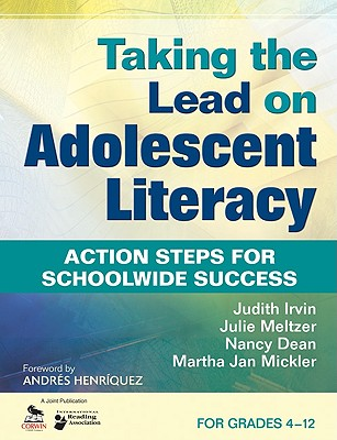 Taking the Lead on Adolescent Literacy: Action Steps for Schoolwide Success, for Grades 4-12 - Irvin, Judith, and Meltzer, Julie, and Dean, Nancy