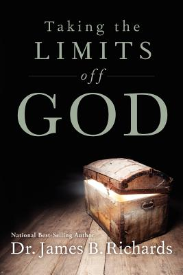 Taking the Limits Off God - Richards, James B, Dr.