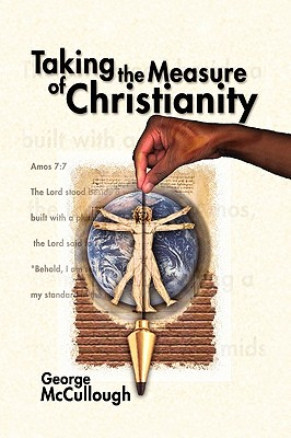 Taking the Measure of Christianity - McCullough, George