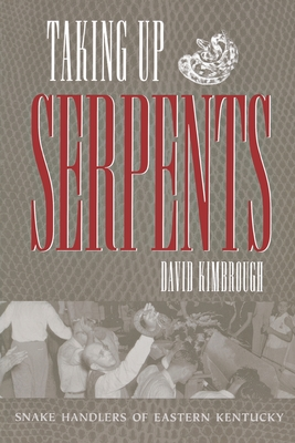 Taking Up Serpents: A History of Snake Handling - Kimbrough, David L