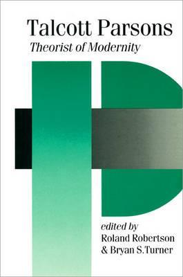 Talcott Parsons: Theorist of Modernity - Robertson, Roland (Editor), and Turner, Bryan S, Mr. (Editor)
