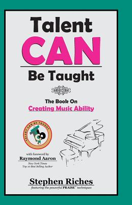 Talent Can Be Taught: The Book on Creating Music Ability - Riches, MR Stephen a