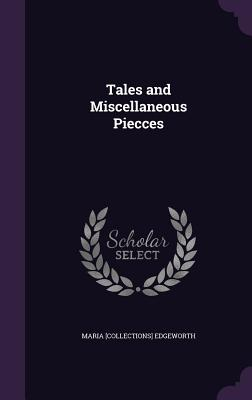 Tales and Miscellaneous Piecces - Edgeworth, Maria [Collections]