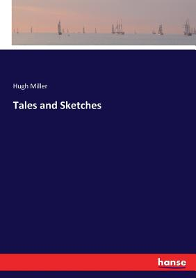 Tales and Sketches - Miller, Hugh