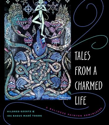Tales from a Charmed Life: A Balinese Painter Reminisces - Geertz, Hildred, and Togog, Ida Bagus Made
