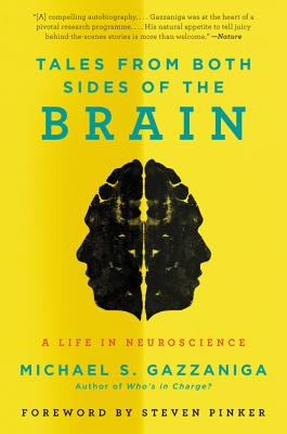 Tales from Both Sides of the Brain: A Life in Neuroscience - Gazzaniga, Michael S