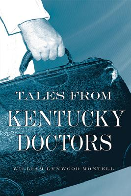 Tales from Kentucky Doctors - Montell, William Lynwood