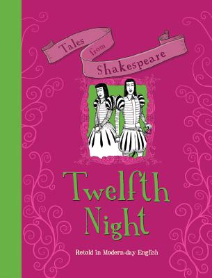 Tales from Shakespeare: Twelfth Night: Retold in Modern Day English - Knapman, Timothy