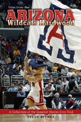 Tales from the Arizona Wildcats Hardwood - Rivera, Steve