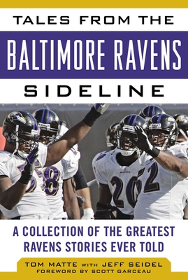 Tales from the Baltimore Ravens Sideline: A Collection of the Greatest Ravens Stories Ever Told - Matte, Tom, and Steidel, Jeff