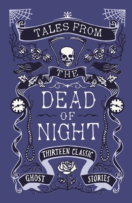 Tales from the Dead of Night: Thirteen Classic Ghost Stories - Gayford, Cecily (Editor)