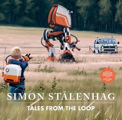Tales from the Loop - Stålenhag, Simon