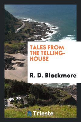 Tales from the Telling-House - Blackmore, R D