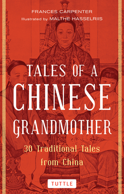 Tales of a Chinese Grandmother: 30 Traditional Tales from China - Carpenter, Frances