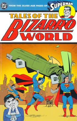 Tales of Bizarro World - From the Silver Age Pages of Superman - DC Comics, and Siegel, Jerry