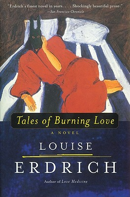 Tales of Burning Love - Erdrich, Louise