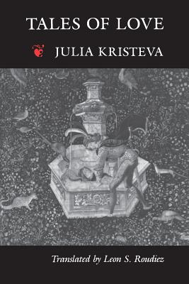 Tales of Love - Kristeva, Julia, and Roudiez, Leon (Translated by)