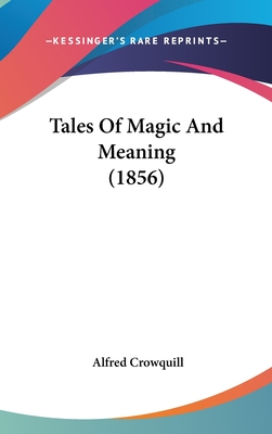 Tales of Magic and Meaning (1856) - Crowquill, Alfred