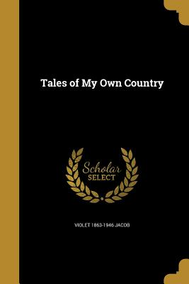 Tales of My Own Country - Jacob, Violet 1863-1946