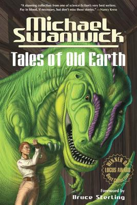 Tales of Old Earth - Swanwick, Michael, and Sterling, Bruce (Foreword by)