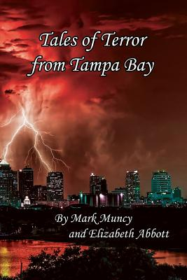 Tales of Terror from Tampa Bay 2nd Ed - Abbott, Elizabeth, and Muncy, Mark