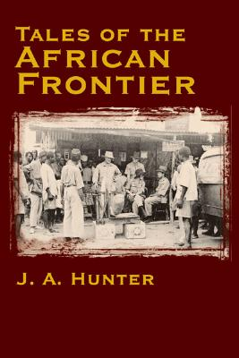 Tales of the African Frontier - Hunter, John A, Jr., and Mannix, Daniel P