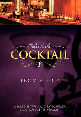 Tales of the Cocktail from A to Z - Brown, Jared McDaniel, and Miller, Anistatia R, and Tuennerman, Paul G (Foreword by)