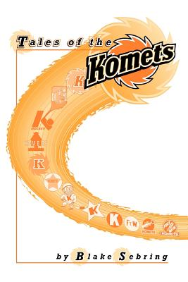 Tales of the Komets - Sebring, Blake